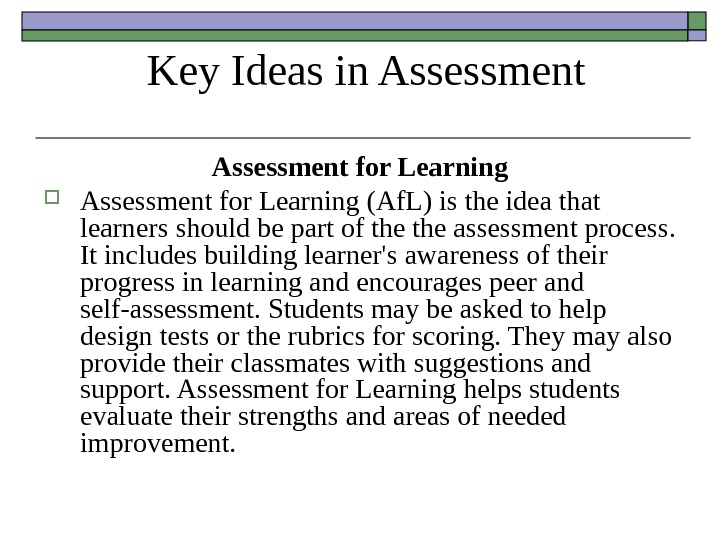 Key Ideas in Assessment for Learning (Af. L) is the idea that learners should be