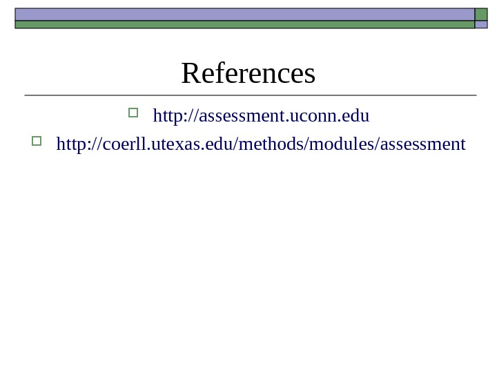 References http: //assessment. uconn. e du http: //coerll. utexas. edu/methods/modules/assessment