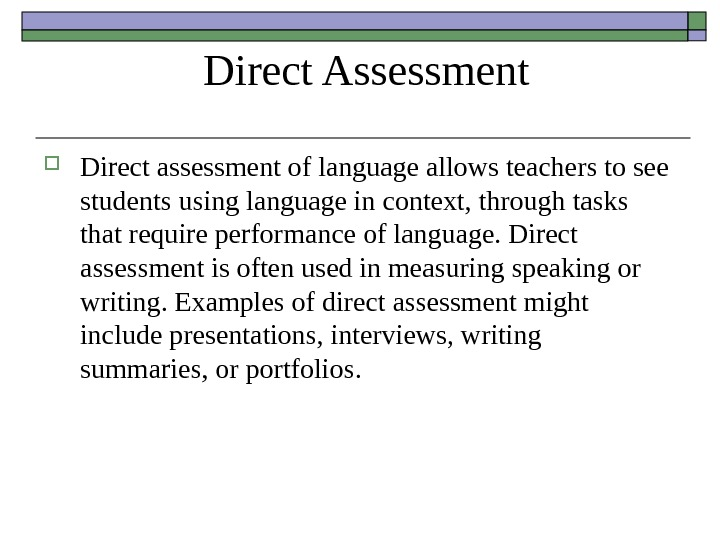 Direct Assessment Direct assessment of language allows teachers to see students using language in context, through