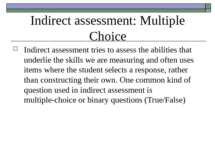 Indirect assessment: Multiple Choice Indirect assessment tries to assess the abilities that underlie the skills we