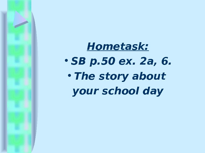 Hometask:  • SB p. 50 ex. 2 a, 6.  • The story about your