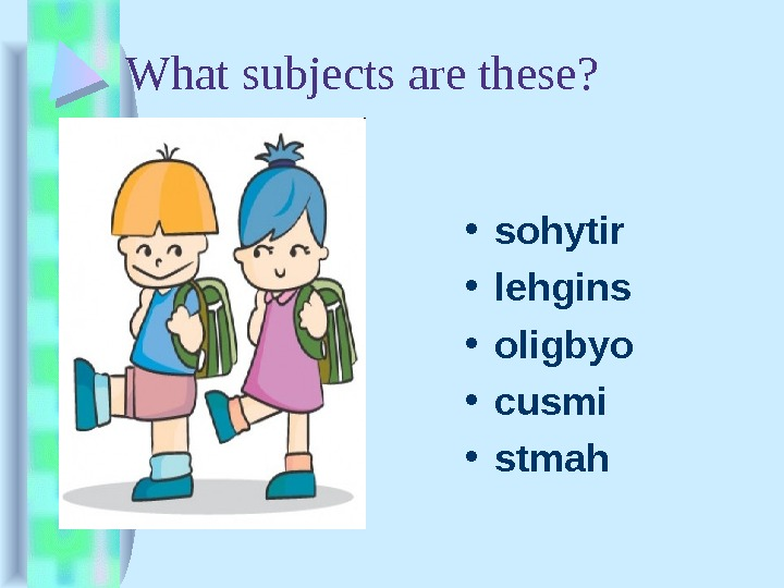 What subjects are these?  • sohytir • lehgins • oligbyo • cusmi • stmah