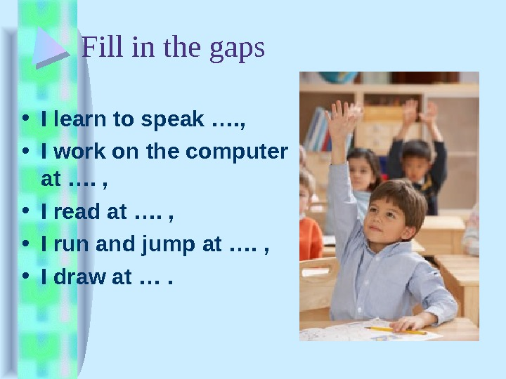 Fill in the gaps • I learn to speak …. ,  • I work on