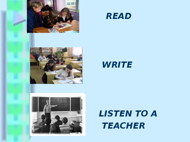 READ  WRITE  LISTEN TO A  TEACHER