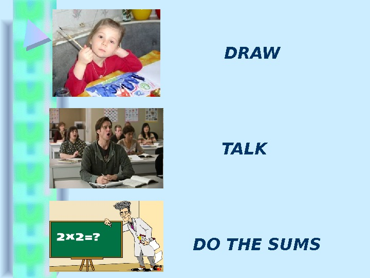 DRAW  TALK  DO THE SUMS