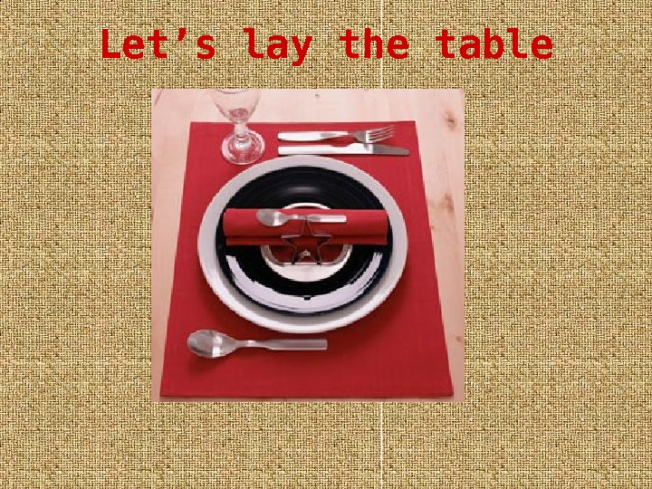 Let's lay the table