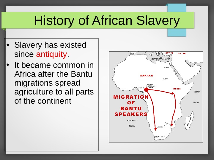 History of African Slavery • Slavery has existed since antiquity.  • It became common in