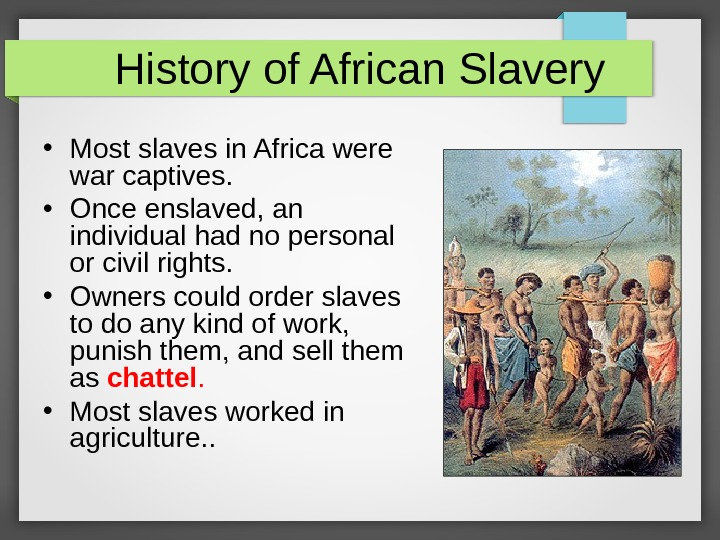 History of African Slavery • Most slaves in Africa were war captives.  • Once enslaved,