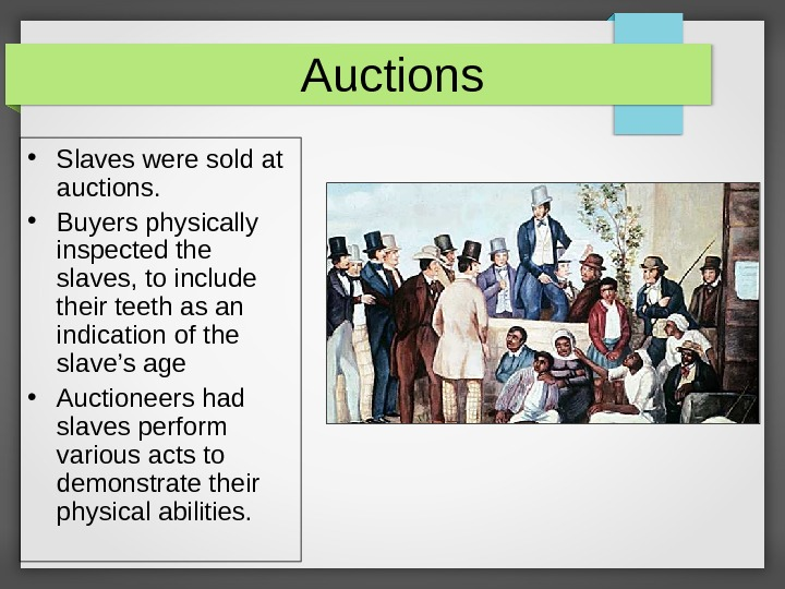 Auctions • Slaves were sold at auctions.  • Buyers physically inspected the slaves, to include