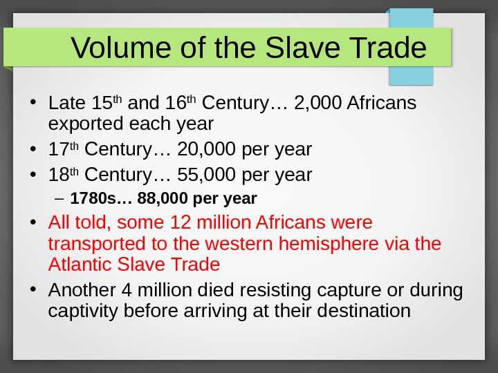 Volume of the Slave Trade • Late 15 th and 16 th Century… 2, 000 Africans