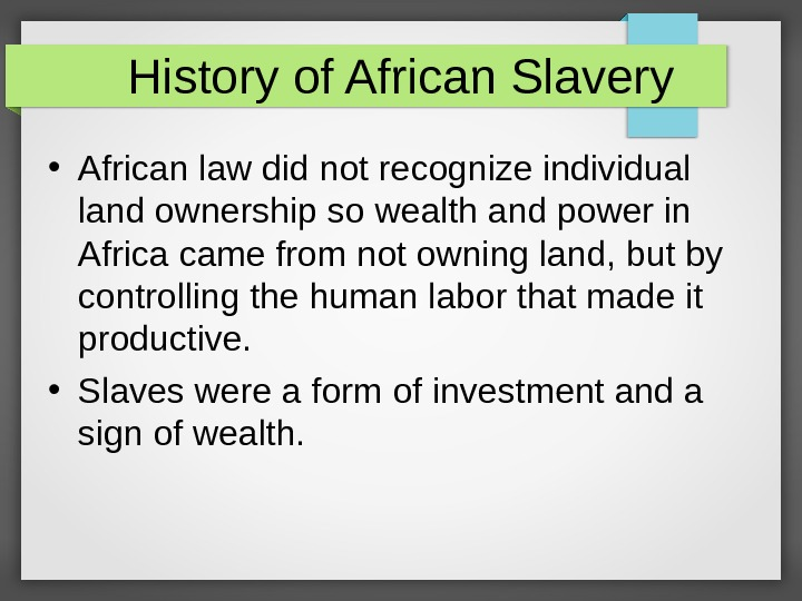 History of African Slavery • African law did not recognize individual land ownership so wealth and