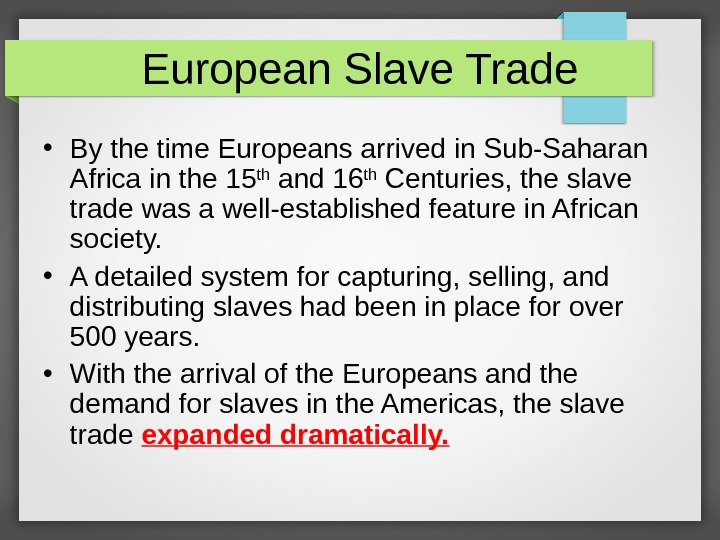 European Slave Trade • By the time Europeans arrived in Sub-Saharan Africa in the 15 th