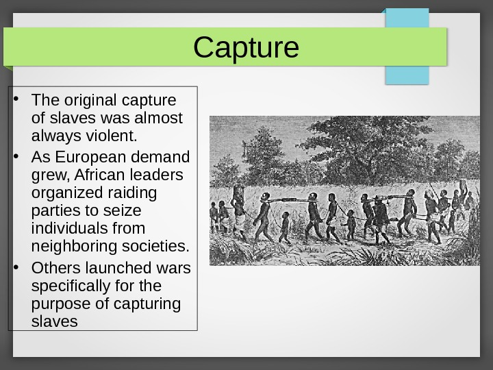 Capture • The original capture of slaves was almost always violent.  • As European demand