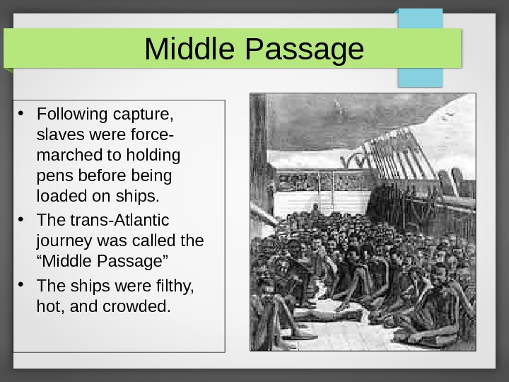 Middle Passage • Following capture,  slaves were force- marched to holding pens before being loaded