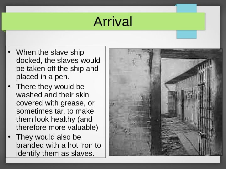 Arrival • When the slave ship docked, the slaves would be taken off the ship and