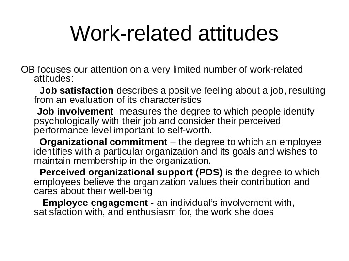 W ork-related attitudes OB focuses our attention on a very limited number of work-related attitudes:
