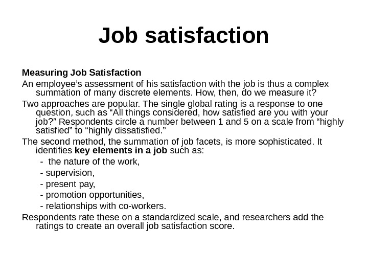 J ob satisfaction Measuring Job Satisfaction An employee's assessment of his satisfaction with the job is