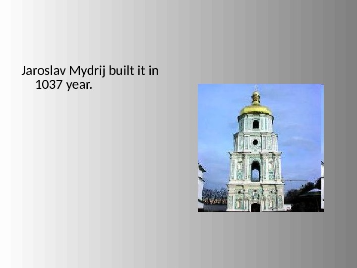 Jaroslav Mydrij built it in 1037 year.