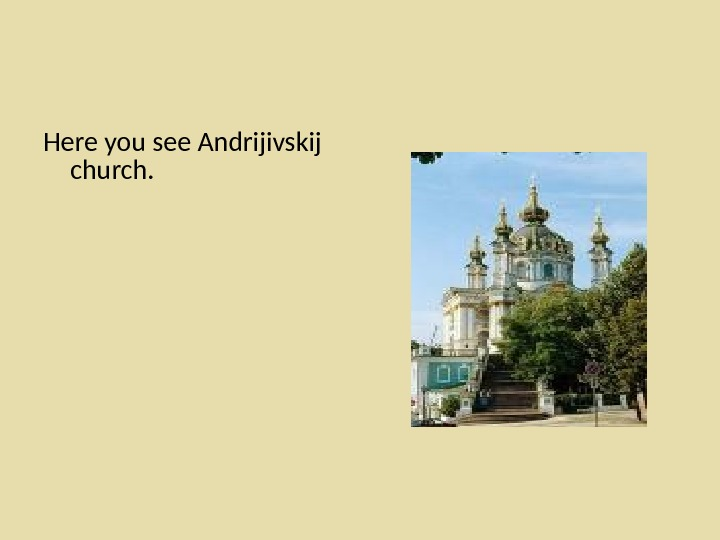 Here you see Andrijivskij church.