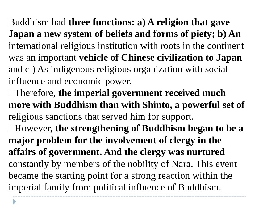 Buddhism had three functions: a) A religion that gave  Japan a new system of beliefs