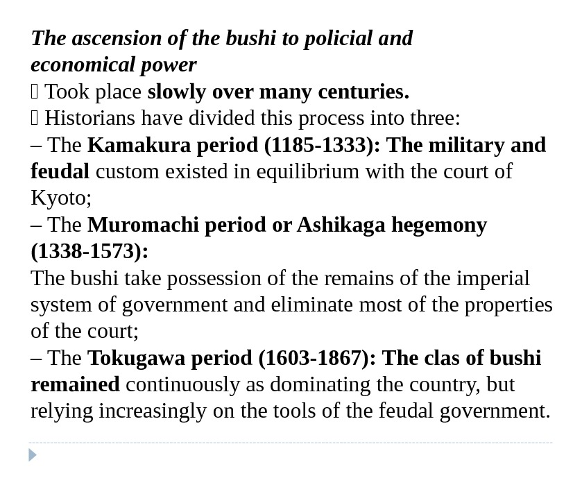The ascension of the bushi to policial and economical power  Took place slowly over many