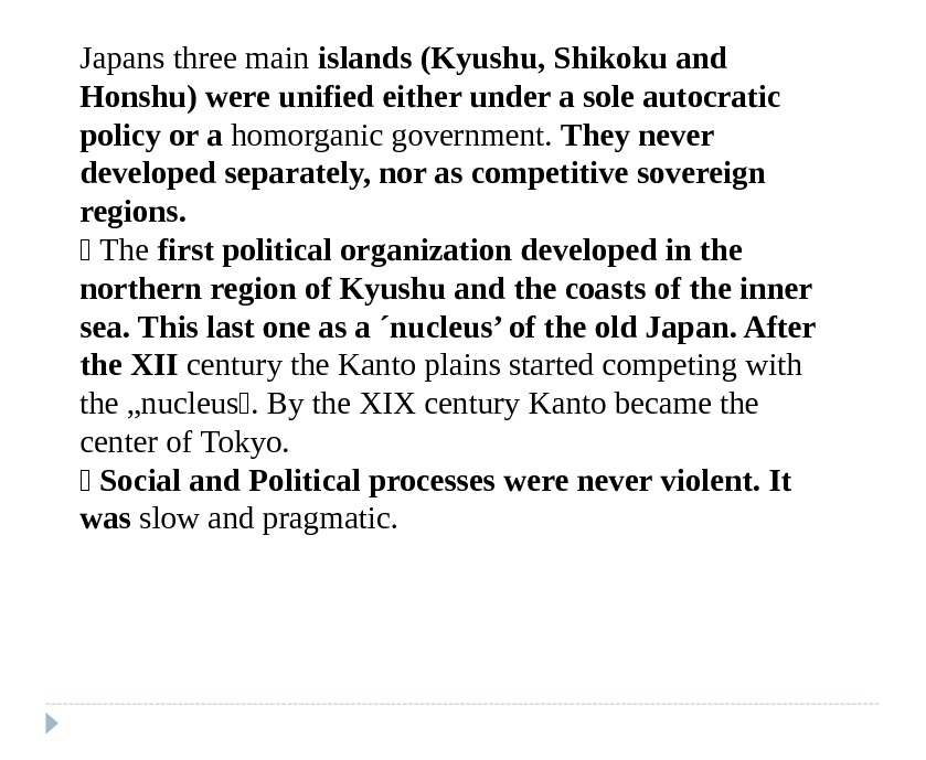 Japans three main islands (Kyushu, Shikoku and Honshu)  were unified either under a sole autocratic