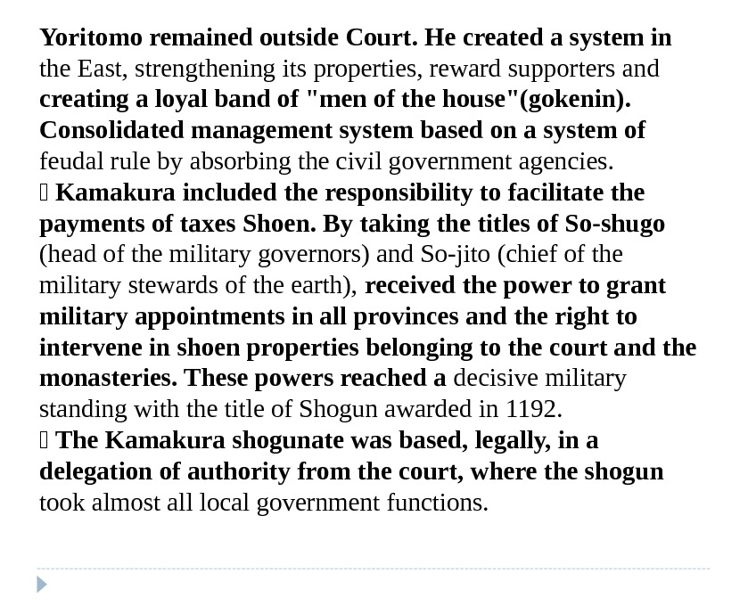 Yoritomo remained outside Court. He created a system in the East, strengthening its properties, reward supporters
