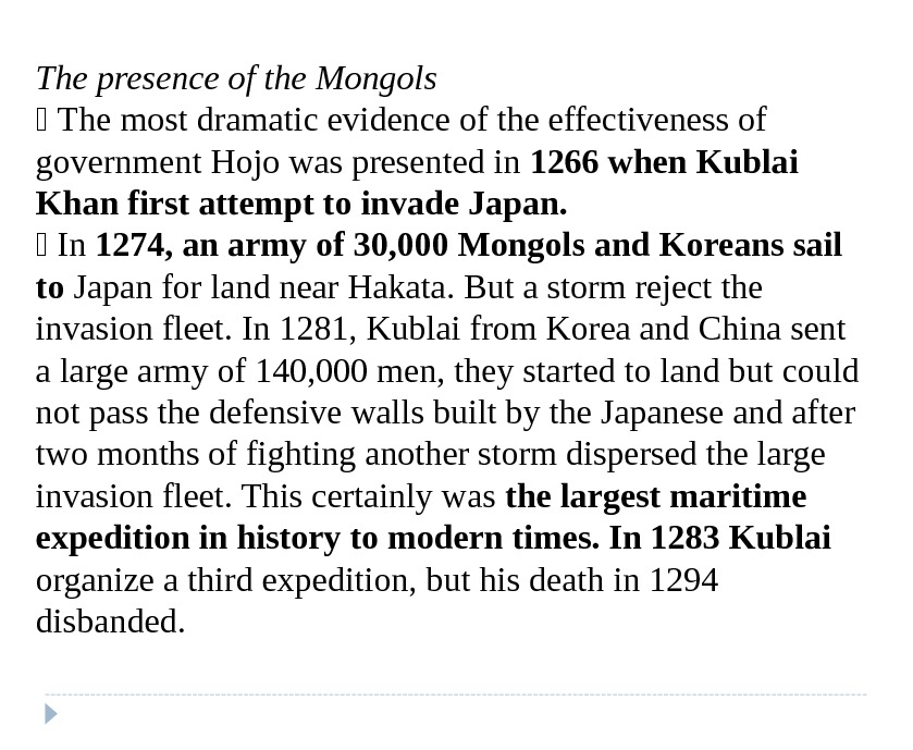 The presence of the Mongols  The most dramatic evidence of the effectiveness of government Hojo