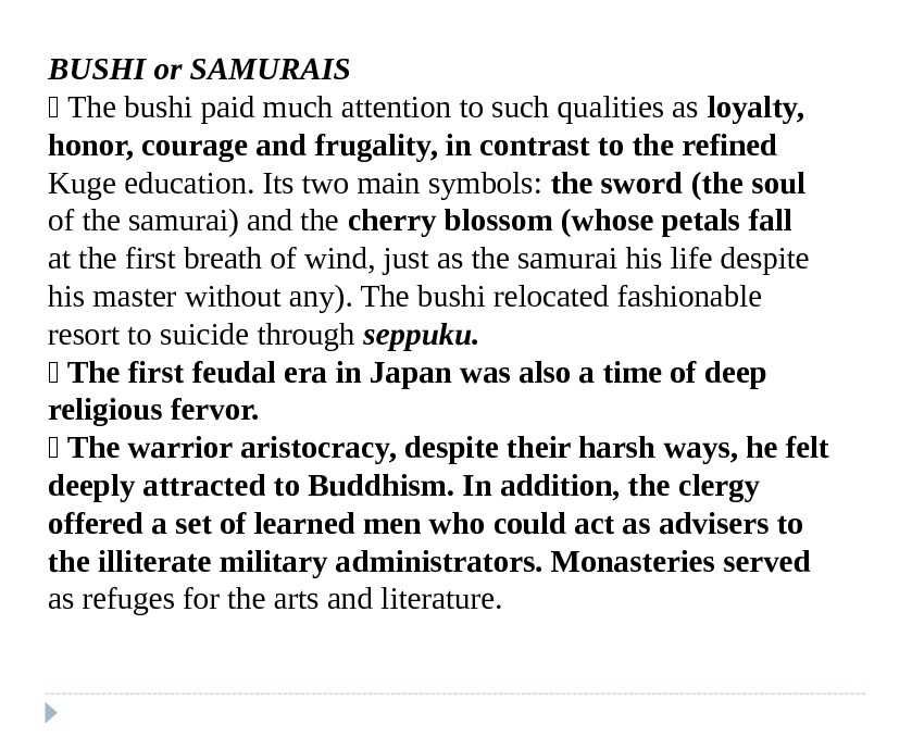 BUSHI or SAMURAIS  The bushi paid much attention to such qualities as loyalty, honor, courage