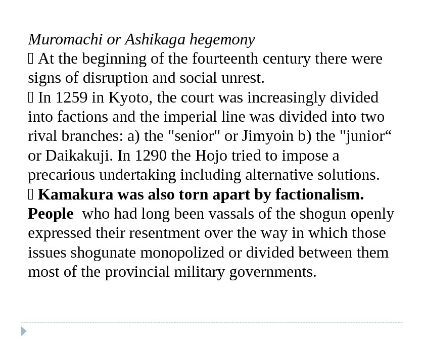 Muromachi or Ashikaga hegemony  At the beginning of the fourteenth century there were signs of