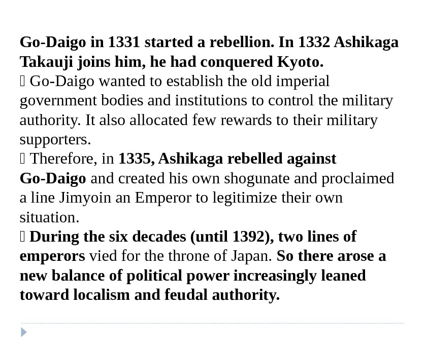 Go-Daigo in 1331 started a rebellion. In 1332 Ashikaga Takauji joins him, he had conquered Kyoto.