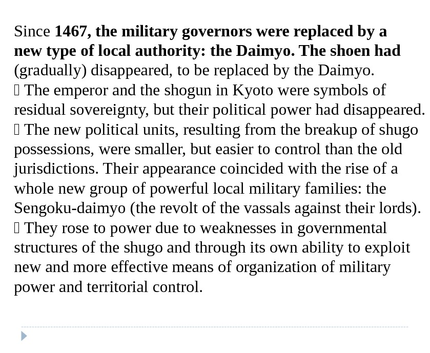 Since 1467, the military governors were replaced by a new type of local authority: the Daimyo.