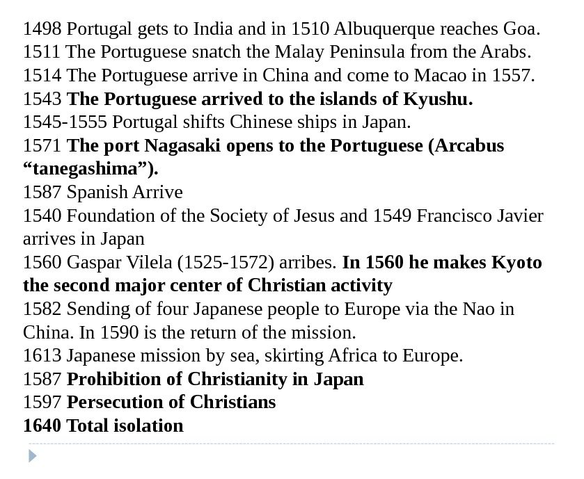 1498 Portugal gets to India and in 1510 Albuquerque reaches Goa. 1511 The Portuguese snatch the