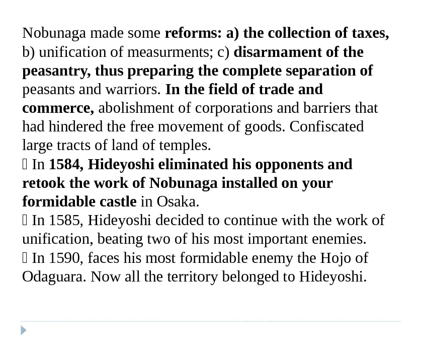 Nobunaga made some reforms: a) the collection of taxes, b) unification of measurments; c) disarmament of