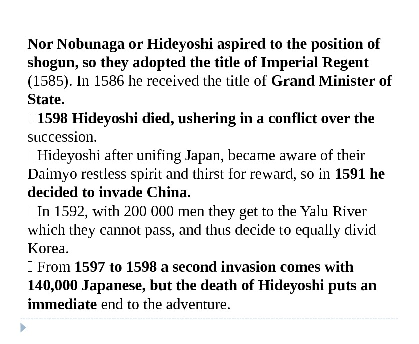 Nor Nobunaga or Hideyoshi aspired to the position of shogun, so they adopted the title of