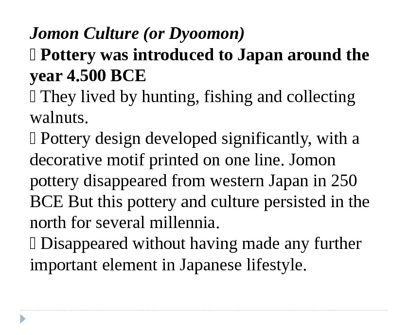 Jomon Culture (or Dyoomon)  Pottery was introduced to Japan around the year 4. 500