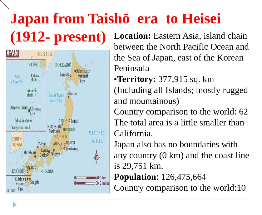 Japan  from Taishō era to Heisei (1912 - present) Location:  Eastern Asia,