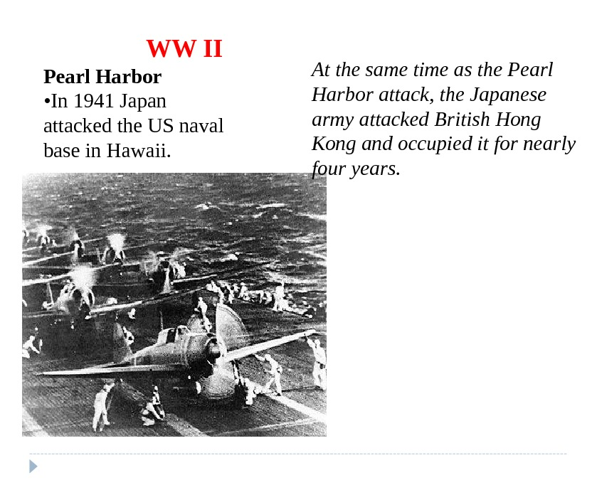 WW II Pearl Harbor  • In 1941 Japan attacked the US naval