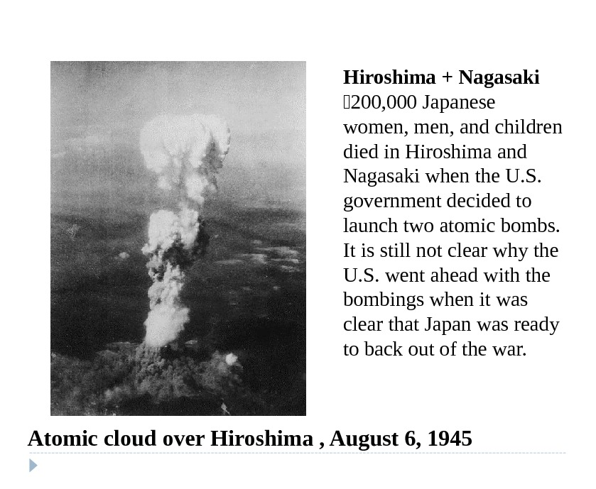 Atomic cloud over Hiroshima , August 6, 1945 Hiroshima + Nagasaki  200, 000 Japanese women,