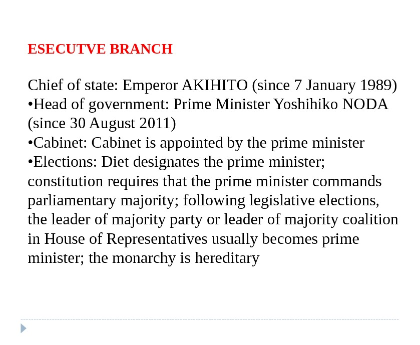 ESECUTVE BRANCH Chief of state: Emperor AKIHITO (since 7 January 1989)  • Head of government: