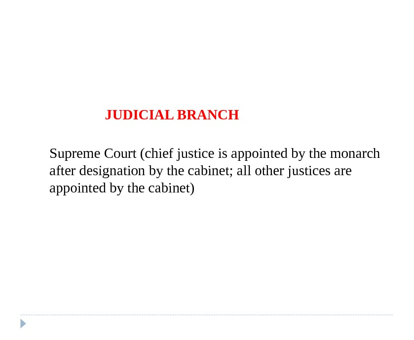 Supreme Court (chief justice is appointed by the monarch after designation by the cabinet; all other