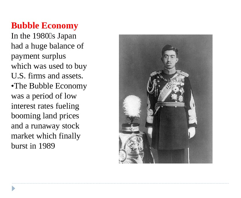 Bubble Economy In the 1980 s Japan had a huge balance of payment surplus which was