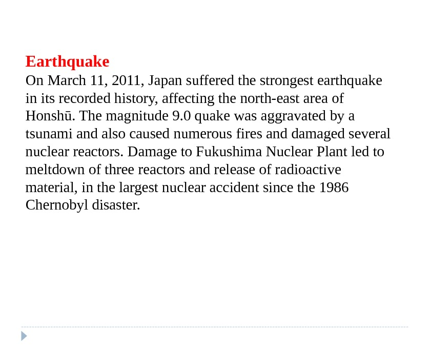 Earthquake On March 11, 2011, Japan suffered the strongest earthquake in its recorded history, affecting the