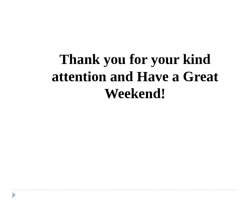 Thank you for your kind attention  and Have a Great Weekend!