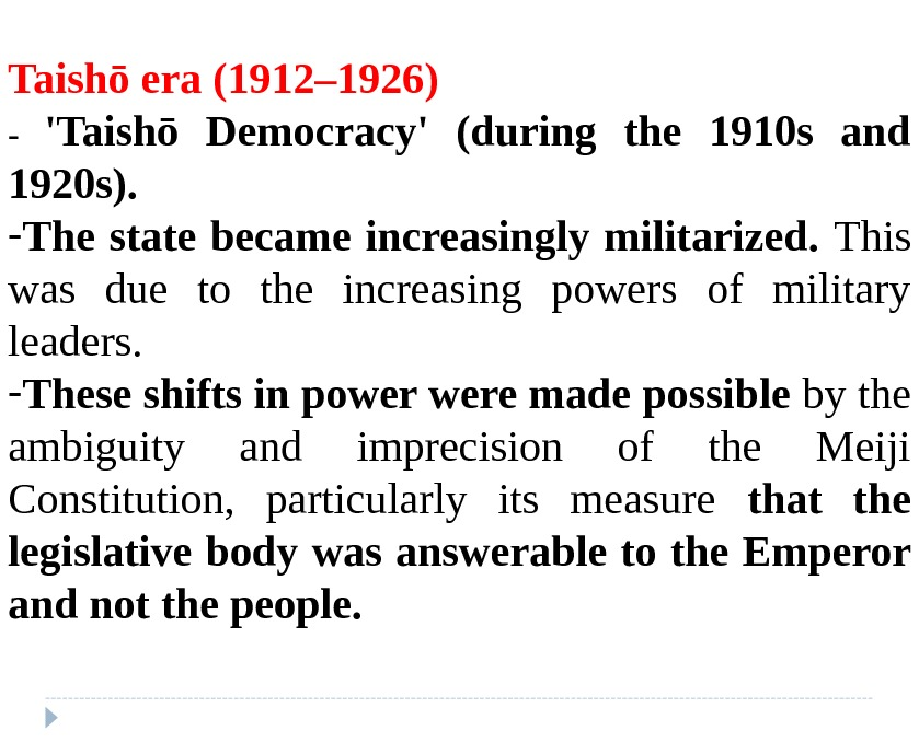Taishō era (1912– 1926) - 'Taishō Democracy' (during the 1910 s and 1920 s).  -