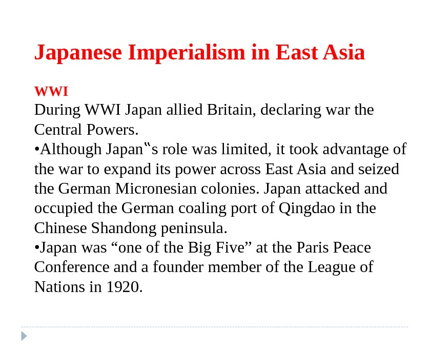 Japanese Imperialism in East Asia WWI During WWI Japan allied Britain, declaring war the Central Powers.