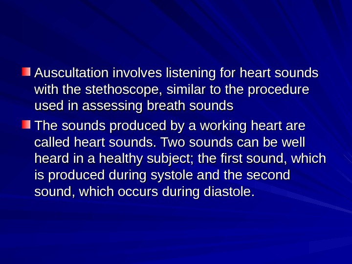 Auscultation involves listening for heart sounds with the stethoscope, similar to the procedure used in