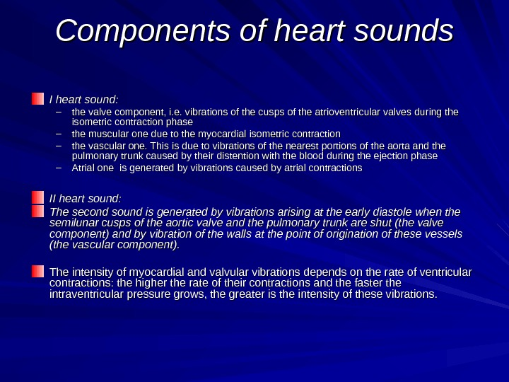 СС omponents of heart sounds I heart sound: – the valve component, i. e. vibrations