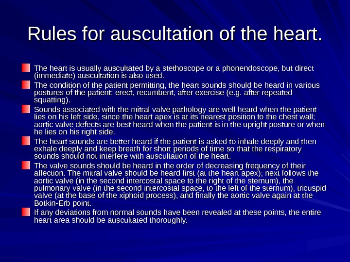 Rules for auscultation of the heart. The heart is usually auscultated by a stethoscope or