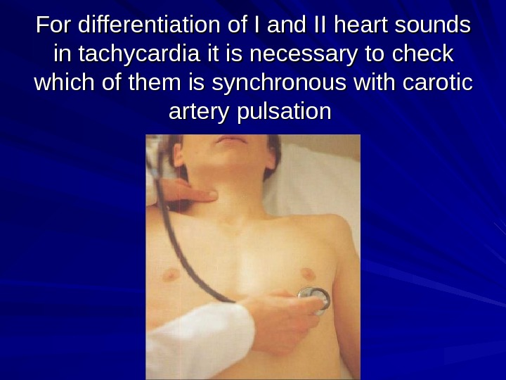 For differentiation of I and II heart sounds in tachycardia it is necessary to check